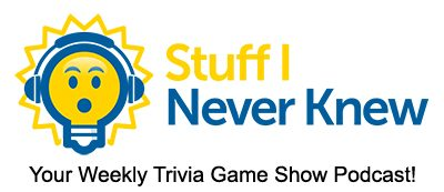 Stuff I Never Knew Trivia Game Show Podcast