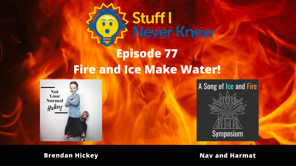 Episode 77 Trivia Podcast.  Fire and Ice Make Water!